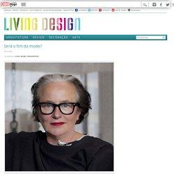 Será o fim da moda? - Living Design