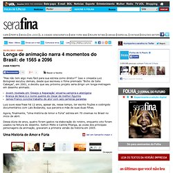 Serafina - Longa de animação narra 4 momentos do Brasil: de 1565 a 2096 - 24/02/2013