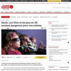 Santé. Les films et les jeux en 3D seraient dangereux pour vos enfants