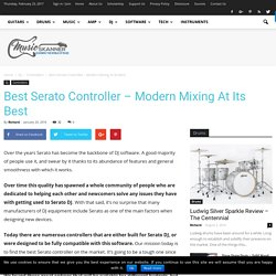 Best Serato Controller - Modern Mixing At Its Best - Music Skanner