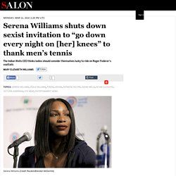"Serena Williams shuts down sexist invitation to ""go down every night on [her] knees"" to thank men's tennis"