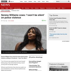 Serena Williams vows: 'I won't be silent' on police violence