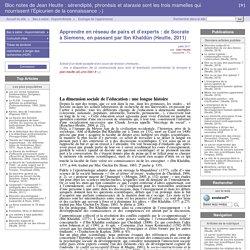Apprendre en réseau de pairs et d'experts : de Socrate à Siemens, en passant par Ibn Khaldûn (Heutte, 2011) - Bloc notes de Jean Heutte : sérendipité, phronèsis et ataraxie sont les trois mamelles qui nourrissent l'Épicurien de la connaissance ;-)