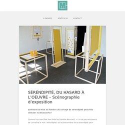 SÉRÉNDIPITÉ, DU HASARD À L'OEUVRE – Scénographie d'exposition