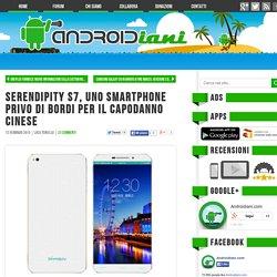 Serendipity S7, uno smartphone privo di bordi per il Capodanno cinese - Androidiani.com