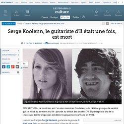 Serge Koolenn, le guitariste d'Il était une fois, est mort