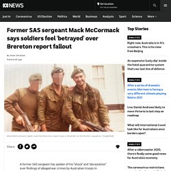 Former SAS sergeant Mack McCormack says soldiers feel 'betrayed' over Brereton report fallout - ABC News