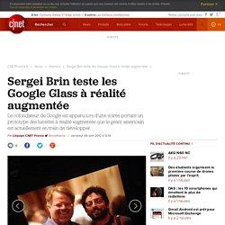 Sergei Brin teste les Google Glass à réalité augmentée