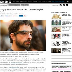Sergey Brin Takes Project Glass Out of Google's Lab | Gadget Lab