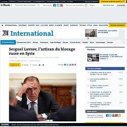 Sergueï Lavrov, l'artisan du blocage russe en Syrie