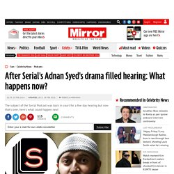 After Serial's Adnan Syed's drama filled hearing: What happens now?