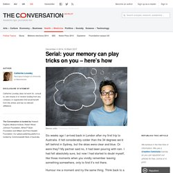 Serial: your memory can play tricks on you – here's how