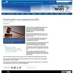 Serial rapist's case postponed in KZN:Monday 22 June 2015