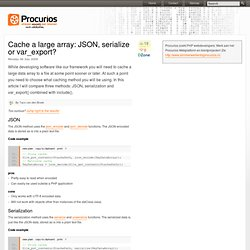 Cache a large array: JSON, serialize or var_export? - TechBlog
