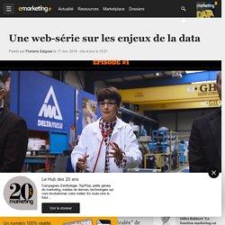 Une web-série sur les enjeux de la data - Data driven marketing