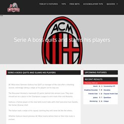 Serie A boss quits and slams his players