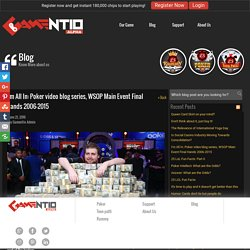I'm All In: Poker video blog series, WSOP Main Event Final Hands 2006-2015 - Casino Games, Online Teen Patti, Poker Game, Rummy Games-Blogs - gamentio
