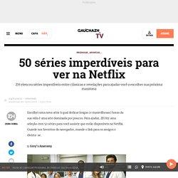 50 séries imperdíveis para ver na Netflix