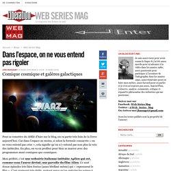 Web Series Mag - Dans l'espace, on ne vous entend pas rigoler - Libération.fr
