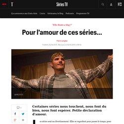 Pour l'amour de ces séries… - Sérierama, le blog séries TV de Pierre Langlais