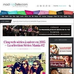 Cinq web-séries à suivre en 2015 — La sélection Séries Mania #2