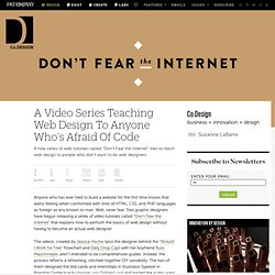 A Video Series Teaching Web Design To Anyone Who's Afraid Of Code