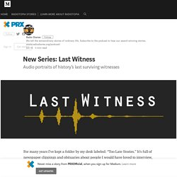 New Series: Last Witness – PRXOfficial