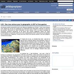 LGV : Des Jeux sérieux pour la géographie, la SVT et l'éco-gestion