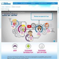 Rapid'eau : le serious game / Apprendre en s'amusant / SEM - Société des Eaux de Marseille