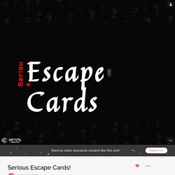 Serious Escape Cards! par charlierollo sur Genially