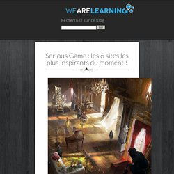Serious Game : les 6 sites les plus inspirants du moment ! - We Are Learning