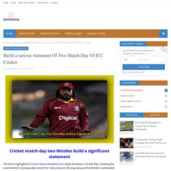 Build a serious statement Of Two Match Day Of ICC Cricket