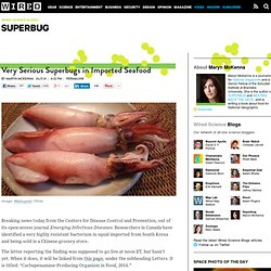 WIRED 11/06/14 Very Serious Superbugs in Imported Seafood