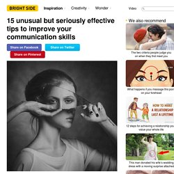 15unusual but seriously effective tips toimprove your communication skills