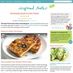 Seriously Good French Toast Recipe