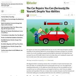 The Car Repairs You Can (Seriously) Do Yourself, Despite Your Abilities