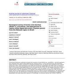 Austral j. vet. sci. vol.52 no.1 Valdivia Jan. 2020 Serological survey of bovine viral diarrhea (BVDV-1), brucellosis, and leptospirosis in captive white-lipped peccaries (Tayassu pecari) from the Midwest region in Brazil