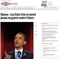 Obama: «Les Etats-Unis ne seront jamais en guerre contre l'islam