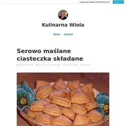 Serowo maślane ciasteczka składane – Kulinarna Wiola