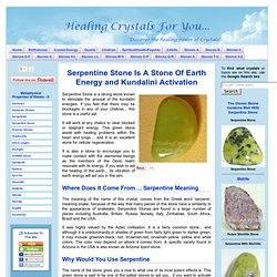 Serpentine Stone Is A Stone Of Earth Energy and Kundalini Activation
