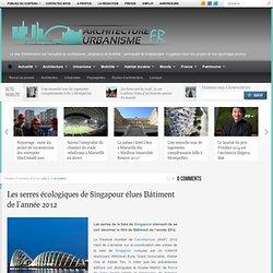 Les serres écologiques de Singapour élues Bâtiment de l'année 2012