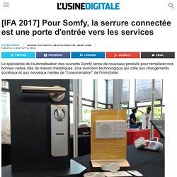 [IFA 2017] Pour Somfy, la serrure connectée est une porte d'entrée vers les services