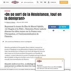 «On se sert de la Résistance, tout en la dénigrant»