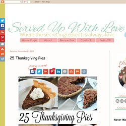 Served Up With Love: 25 Thanksgiving Pies