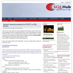 Fight the fear of SQL with SQLHub.com: Generic stored procedure for PIVOT in SQL Server