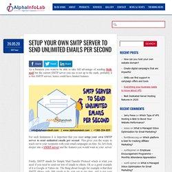 Smtp Server setup to send unlimited emails per second