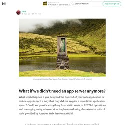 What if we didn't need an app server anymore? — In Pursuit of Serverless Architecture