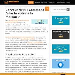 Serveur VPN : Comment installer un VPN à la maison ? - Routeur-Wifi