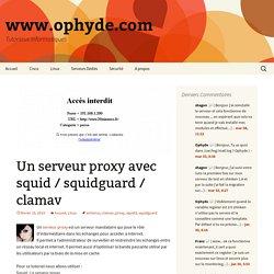 Un serveur proxy avec squid / squidguard / clamav - www.ophyde.com