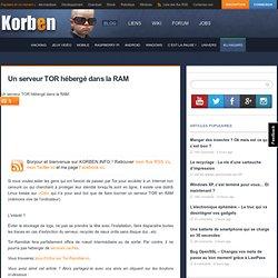 Un serveur TOR hébergé dans la RAM « Korben Korben